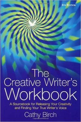 The Creative Writer's Workbook: A Sourcebook for Releasing Your Creativity and Finding Your True Writer's Voice (Paperback)