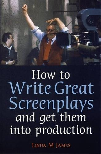 How To Write Great Screenplays and Get Them Into Production (Paperback)