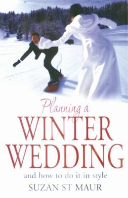 Planning A Winter Wedding: And How to Do it in Style (Paperback)