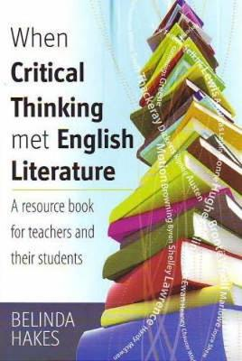 When Critical Thinking met English Literature: A Resource Book for Teachers and Their Students (Paperback)