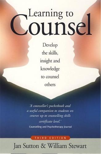 Learning To Counsel, 3rd Edition: How to develop the skills, insight and knowledge to counsel others (Paperback)