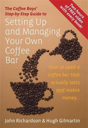 Setting Up & Managing Your Own Coffee Bar: How to open a Coffee Bar that actually lasts and makes money (Paperback)