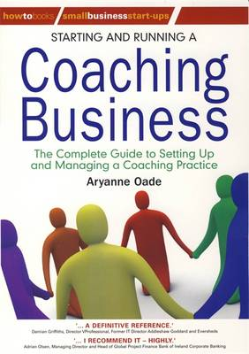 Starting and Running a Coaching Business: The Complete Guide to Setting Up and Managing a Coaching Business (Paperback)