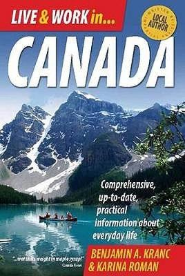 Live and Work in Canada 4th Edition: Comprehensive, Up-to-date, Practical Information About Everyday Life (Paperback)