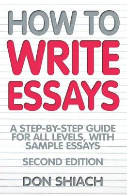 How To Write Essays 2nd Edition: A Step-by-step Guide for All Levels, with Sample Essays (Paperback)