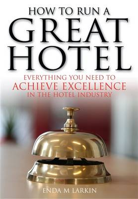 How To Run A Great Hotel: Everything You Need to Achieve Excellence in the Hotel Industry (Paperback)