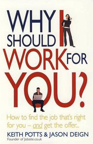 Why Should I Work For You?: How to find the job that's right for you - and get the offer (Paperback)