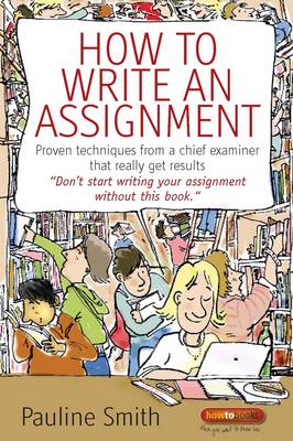 How to Write an Assignment: Proven Techniques from a Chief Examiner That Really Get Results (Paperback)
