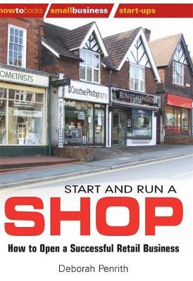 Start and Run a Shop: How to Open a Successful Retail Business (Paperback)
