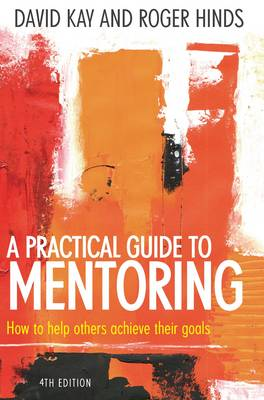 A Practical Guide to Mentoring: How to Help Others Achieve Their Goals (Paperback)