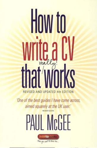How to Write a CV That Really Works: A Concise, Clear and Comprehensive Guide to Writing an Effective CV (Paperback)