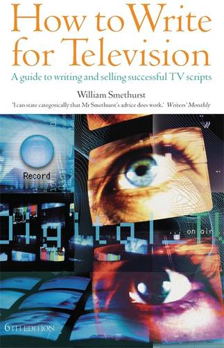 How To Write For Television 6th Edition: A Guide to Writing and Selling Successful TV Scripts (Paperback)