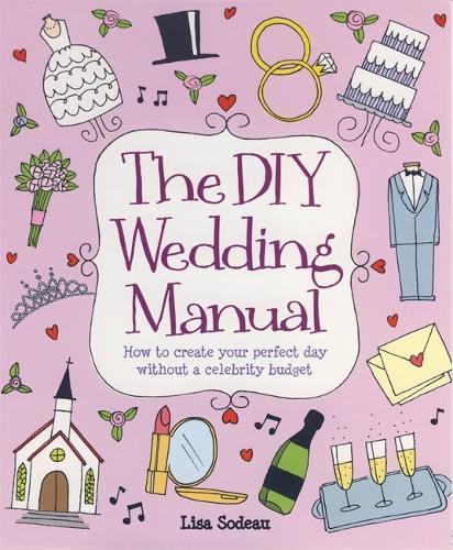 The DIY Wedding Manual: How to Create Your Perfect Day without a Celebrity Budget (Paperback)