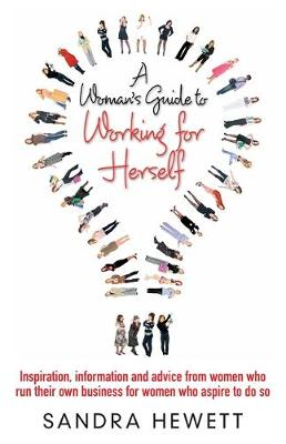 A Woman's Guide To Working For Herself: Inspiration, Information and Advice from Women Who Run Their Own Business, for Women Who Aspire to Do So (Paperback)