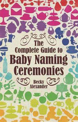 The Complete Guide To Baby Naming Ceremonies (Paperback)