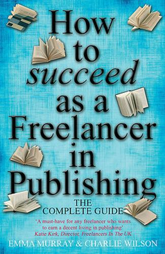 How to Succeed As A Freelancer In Publishing (Paperback)