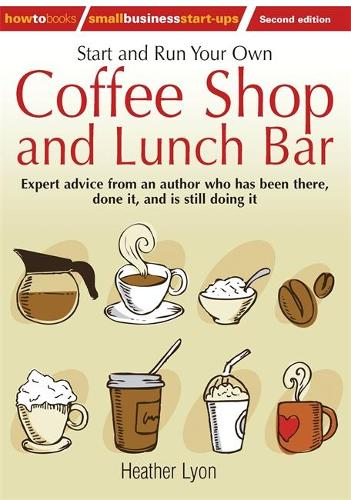 Start up and Run Your Own Coffee Shop and Lunch Bar, 2nd Edition (Paperback)