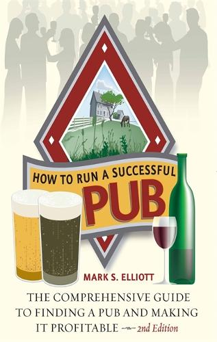 How To Run A Successful Pub 2nd Edition: The Comprehensive Guide to Finding a Pub and Making it Profitable (Paperback)