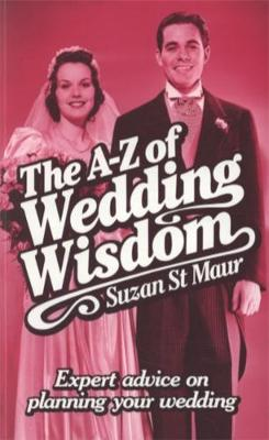 A-Z Of Wedding Wisdom: Expert Advice on Planning Your Wedding (Paperback)