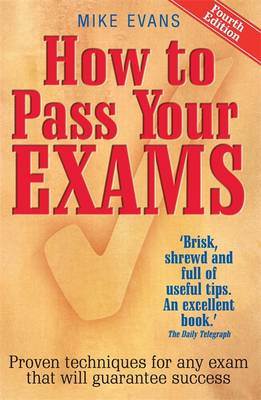How to Pass Your Exams: Proven Techniques for Any Exam That Will Guarantee Success (Paperback)