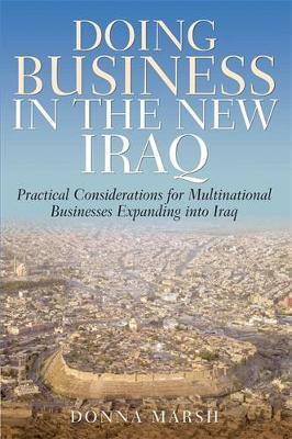 Doing Business In The New Iraq: Practical Considerations for Multinational Businesses Expanding into Iraq (Paperback)
