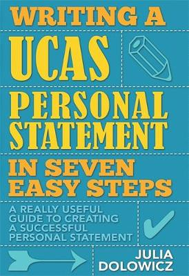 Writing a UCAS Personal Statement in Seven Easy Steps: A Really Useful Guide to Creating a Successful Personal Statement (Paperback)