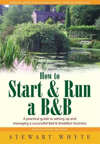 How To Start And Run a B&B 3rd Edition: A Practical Guide to Setting Up and Managing a Successful Bed and Breakfast Business (Paperback)