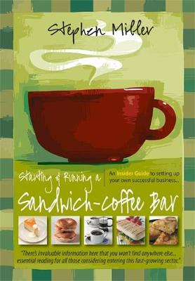 Starting and Running a Sandwich-Coffee Bar, 2nd Edition: An Insider Guide to setting up your own successful business (Paperback)