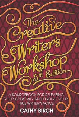 The Creative Writer's Workshop, 5th Edition: A Sourcebook for Releasing Your Creativity and Finding Your True Writer's Voice (Paperback)