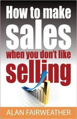 How To Make Sales When You Don't Like Selling (Paperback)