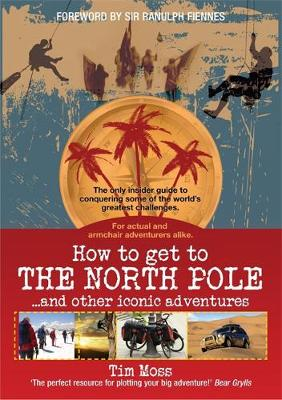 How To Get To The North Pole: and Other Iconic Adventures (Paperback)