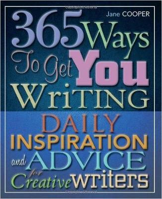365 Ways To Get You Writing: Daily Inspiration and Advice for Creative Writers (Paperback)