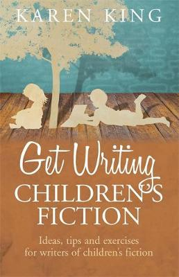 Get Writing Children's Fiction: Ideas, Tips and Exercises for Writers of Children's Fiction (Paperback)