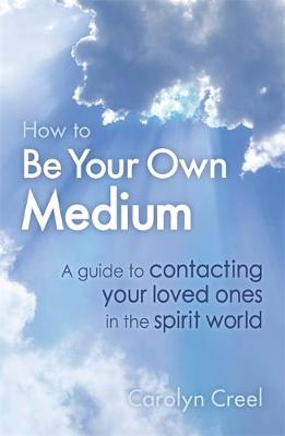 How To Be Your Own Medium: A Guide to Contacting Your Loved Ones in the Spirit World (Paperback)