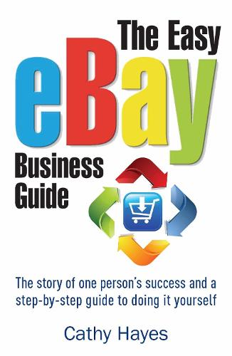 The Easy eBay Business Guide: The story of one person's success and a step-by-step guide to doing it yourself (Paperback)