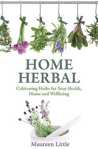 Home Herbal: Cultivating Herbs for Your Health, Home and Wellbeing (Paperback)