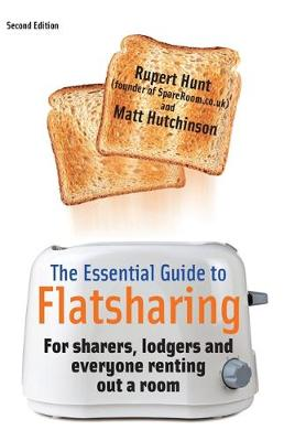The Essential Guide To Flatsharing: For sharers, lodgers and everyone renting out a room (Paperback)
