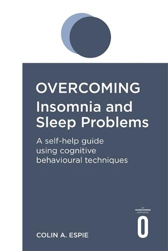 Overcoming Insomnia and Sleep Problems: A self-help guide using cognitive behavioural techniques - Overcoming Books (Paperback)