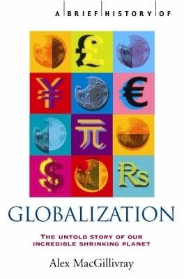 a brief history of globalization by alex macgillivray Alex macgillivray is the author of rachel carson's silent spring (405 avg rating, 21 ratings, 3 reviews, published 2004), a brief history of globalizati.