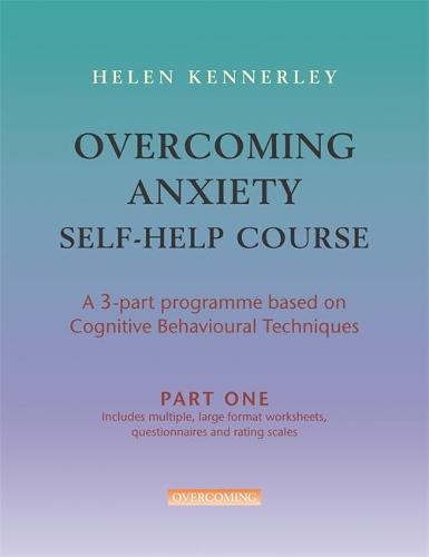 Overcoming Anxiety Self Help Course in 3 vols - Overcoming: Three-volume courses (Paperback)
