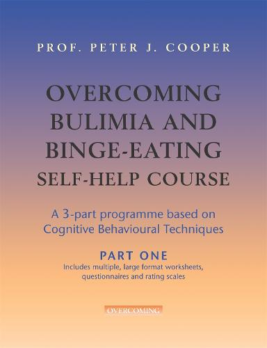 Overcoming Bulimia and Binge-Eating Self Help Course in 3 Vols. - Overcoming: Three-volume courses (Paperback)