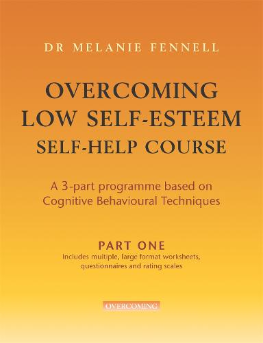 Overcoming Low Self-Esteem Self-Help Course in 3 vols - Overcoming: Three-volume courses (Paperback)