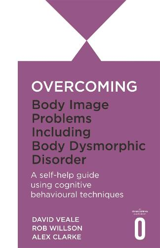 Overcoming Body Image Problems including Body Dysmorphic Disorder - Overcoming Books (Paperback)