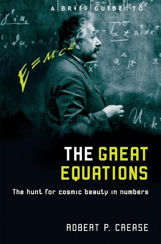A Brief Guide to the Great Equations: The Hunt for Cosmic Beauty in Numbers - Brief Histories (Paperback)