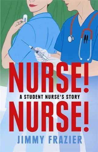 Nurse! Nurse!: A Student Nurse's Story (Paperback)