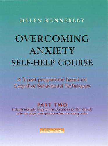Overcoming Anxiety Self-Help Course Part 2: A 3-part Programme Based on Cognitive Behavioural Techniques Part 2 - Overcoming: Three-volume courses (Paperback)