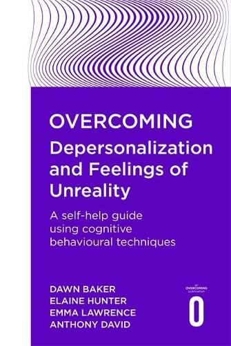 Overcoming Depersonalisation and Feelings of Unreality: A self-help guide using cognitive behavioural techniques - Overcoming Books (Paperback)