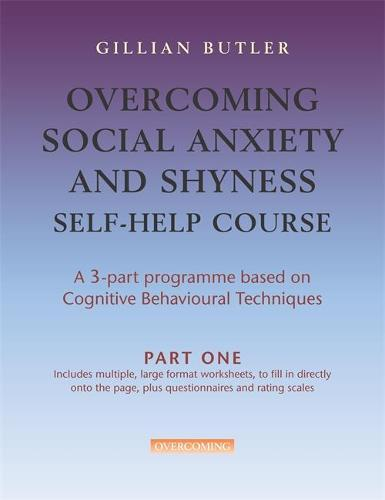 Overcoming Social Anxiety & Shyness Self Help Course: Part One - Overcoming: Three-volume courses (Paperback)