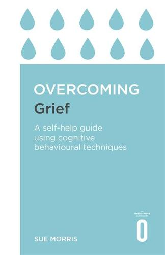 Overcoming Grief: A Self-Help Guide Using Cognitive Behavioural Techniques - Overcoming Books (Paperback)