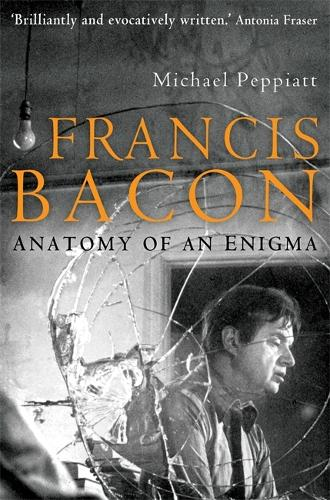 Francis Bacon: Anatomy of an Enigma (Paperback)